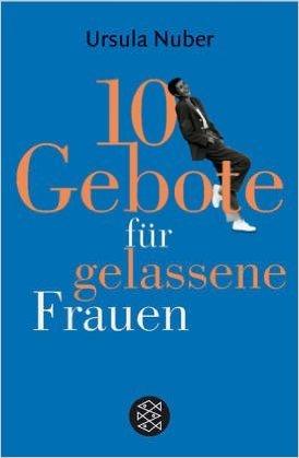 10 Gebote für gelassene Frauen (Ratgeber / Lebenskrisen) ( 15. März 2005 )
