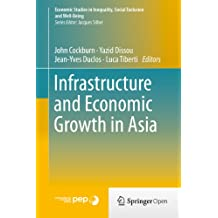 Infrastructure and Economic Growth in Asia (Economic Studies in Inequality, Social Exclusion and Well-Being)