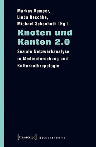 Knoten und Kanten 2.0: Soziale Netzwerkanalyse in Medienforschung und Kulturanthropologie (Sozialtheorie)