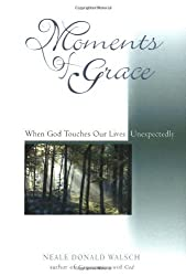 Moments of Grace by Neale Donald Walsch (2001-07-01)