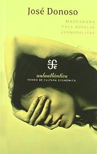 Mascarada: Tres Novelas Cosmopolitas par Jose Donoso
