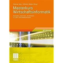 Masterkurs Wirtschaftsinformatik: Kompakt, praxisnah, verständlich - 12 Lern- und Arbeitsmodule