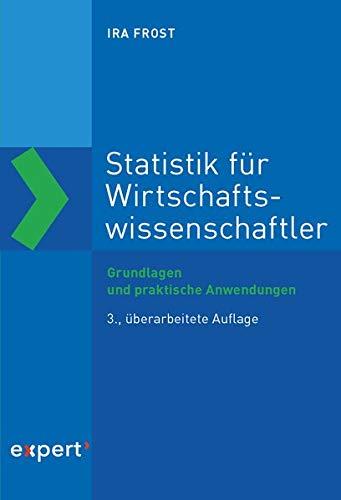 Statistik für Wirtschaftswissenschaftler: Grundlagen und praktische Anwendungen (Die Betriebswirtschaft. Studium und Praxis)