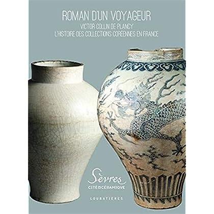 Roman d'un voyageur: Victor Collin de Plancy. L'histoire des collections Coréennes en France