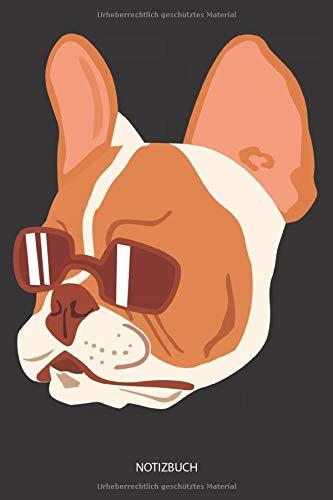 Notizbuch: Französische Bulldogge mit Sonnenbrille - Liniertes leeres Französische Bulldoge Notizbuch. Lustiges Franz. Bulldoge Zubehör für Frenchie ... Bulldoge Geschenk für Damen, Herren & Kinder.
