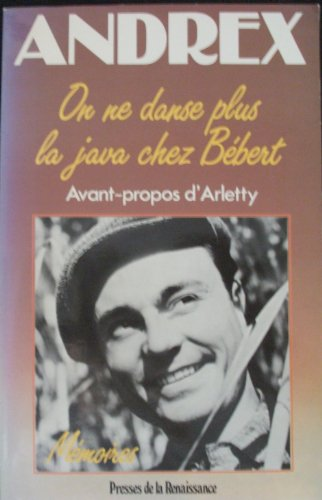 On ne danse plus la java chez Bébert. Mémoires par Andrex