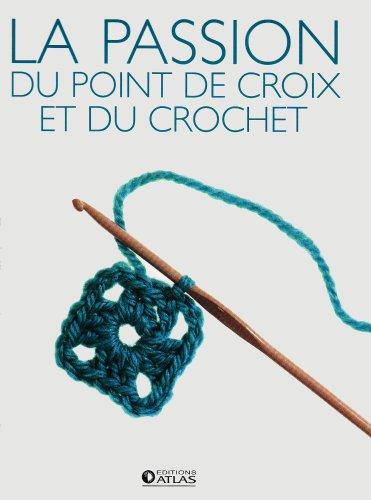 La passion du point de croix et du crochet : 2 Volumes
