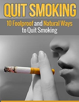 Quit Smoking: 10 Foolproof and Natural Ways to Quit Smoking, Crush Your Smoking Addiction (Smoking, Quit Smoking, Stop Smoking)