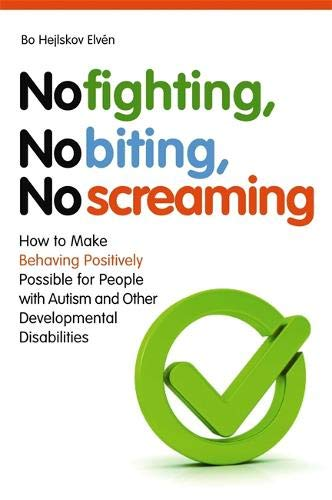 No Fighting, No Biting, No Screaming: How to Make Behaving Positively Possible for People with Autism and Other Developmental Disabilities por Bo Hejlskov Elven