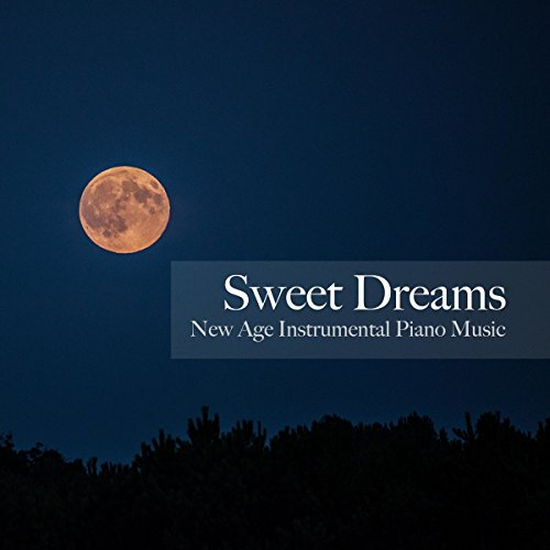 Sweet Dreams - Classical Music, New Age Instrumental Piano Music to Soothe your Mind and Body, The Very Best of Sleep Music