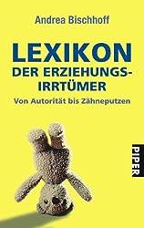 Lexikon der Erziehungsirrtümer: Von Autorität bis Zähneputzen