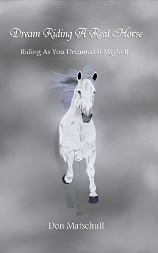 Dream Riding A Real Horse: Riding As You Dreamed It Might Be (English - Real Riding