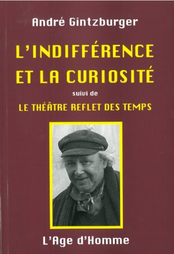 L'indifférence et la curiosité - Suivi de le théâtre reflet des temps