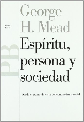 Espíritu, persona y sociedad: Desde el punto de vista del conductismo social (Básica) por George Mead