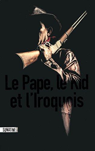Le Pape, le Kid, et l'Iroquois