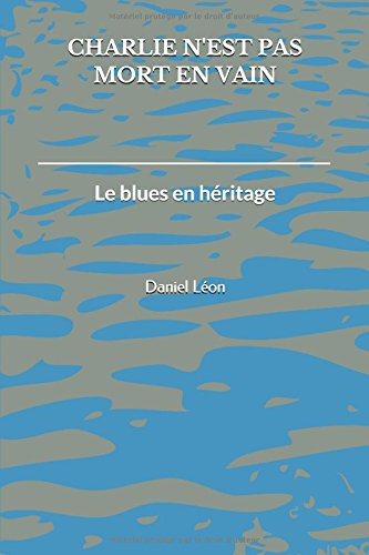 Charlie n'est pas mort en vain: Le blues en héritage par Daniel Léon