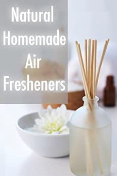 Natural Homemade Air Fresheners :The Ultimate Guide (English Edition) von [Dempsen, Sarah, Books, Encore]