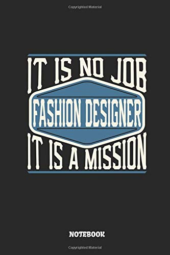 Fashion Designer Notebook - It Is No Job, It Is A Mission: Dot Grid Composition Notebook to Take Notes at Work. Dotted Bullet Point Diary, To-Do-List or Journal For Men and Women.