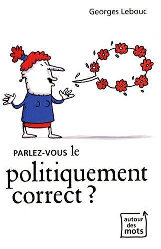 Parlez-vous le politiquement correct ? par Georges Lebouc