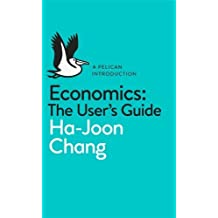 A Pelican Introduction Economics: A User's Guide by Chang, Ha-Joon (2014) Mass Market Paperback