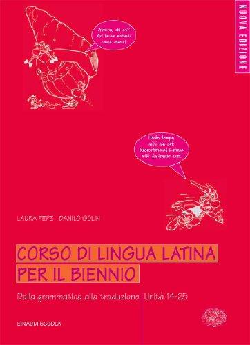 Corso di lingua latina. Dalla grammatica alla traduzione. Unità 14-25. Per il biennio
