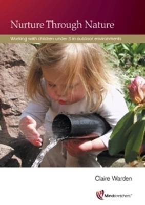 [Nurture Through Nature: Working with Children Under 3 in Outdoor Environments] (By: Claire Warden) [published: September, 2012]