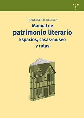 Manual de patrimonio literario: Espacios, casas-museo y rutas (Manuales de Museística, Patrimonio y Turismo Cultural) por Francesca Romana Uccella