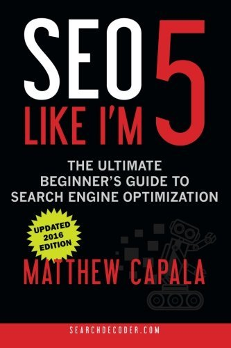 SEO Like I'm 5: The Ultimate Beginner's Guide to Search Engine Optimization by Matthew Capala (2014-08-25)