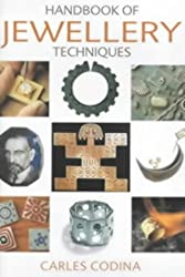 The Handbook of Jewellery Techniques by Carles Codina (2000-10-31)