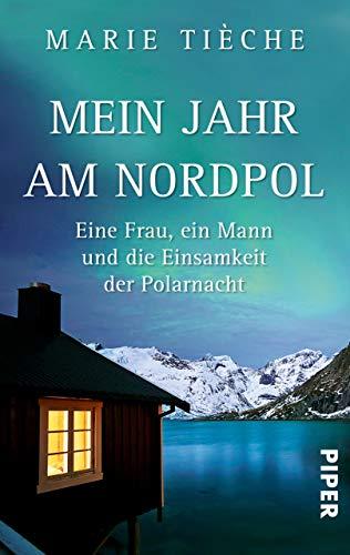Mein Jahr am Nordpol: Eine Frau, ein Mann und die Einsamkeit der Polarnacht (National Geographic Taschenbuch 40300)