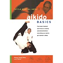 Aikido Basics: Everything you need to get started in Aikido - from basic footwork and throws to training (Tuttle Martial Arts Basics)