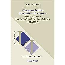 Un gran debito di mente e di cuore: Il carteggio inedito tra Alba de Céspedes e Libero de Libero (1944-1977)