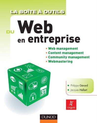 La Boîte à outils du Web en entreprise: Web management, Content management, Community management, Webmastering par Philippe Gérard