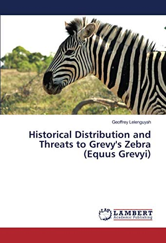 Equus Zebra (Historical Distribution and Threats to Grevy's Zebra (Equus Grevyi))