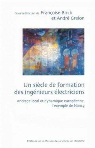 Un siècle de formation des ingénieurs électriciens : Ancrage local et dynamique européenne, l'exemple de Nancy