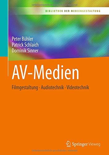 AV-Medien: Filmgestaltung - Audiotechnik - Videotechnik (Bibliothek der Mediengestaltung) Av-medien