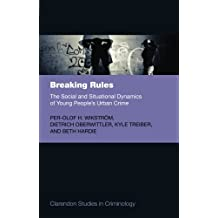 Breaking Rules: The Social And Situational Dynamics Of Young People's Urban Crime (Clarendon Studies In Criminology)