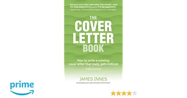 the cover letter book how to write a winning cover letter that really gets noticed amazoncouk james innes books cover letter book