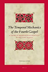 The Temporal Mechanics of the Fourth Gospel: A Theory of Hermeneutical Relativity in the Gospel of John (Biblical Interpretation)