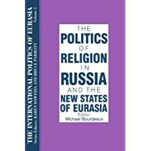 The International Politics of Eurasia: v. 3: The Politics of Religion in Russia and the New States of Eurasia
