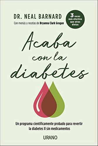Acaba con la diabetes: Un método científicamente demostrado para prevenir y controlar la diabetes sin medicamentos (Nutrición y dietética) por NEAL D. BARNARD