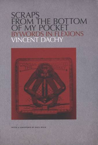 Scraps from the Bottom of My Pocket: Bywords in Flexions by Vincent Dachy (2013-06-15)
