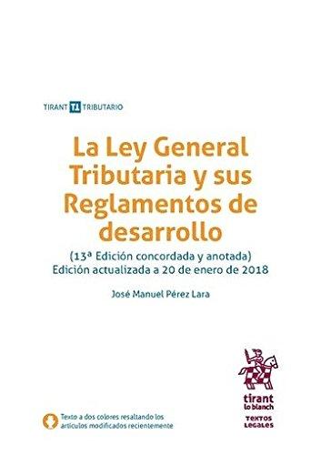 La Ley General Tributaria y sus Reglamentos de desarrollo 13ª Edición 2018 (Textos Legales) por José Manuel Pérez Lara