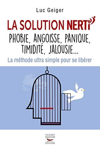 La solution NERTI - phobie, angoisse, panique, timidité, jalousie... (Courants ascendants)