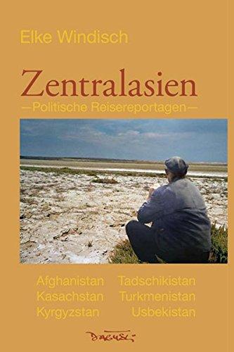 Zentralasien: Politische Reisereportagen