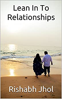 Lean In To Relationships: Can trust defeat cultural bias? (A Narcissist's Memoir Book 3) by [Jhol, Rishabh]