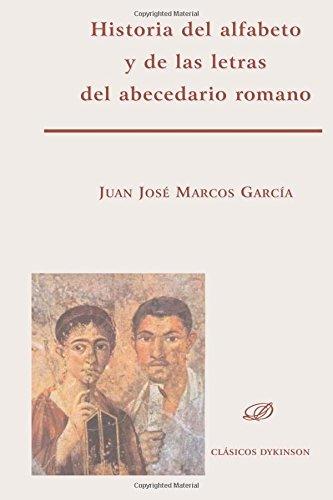 Historia del alfabeto y de las letras del abecedario romano por Juan José Marcos García