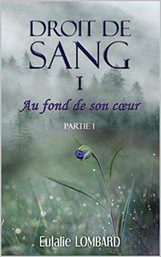Couverture du livre Droit de Sang: I - Au fond de son coeur - Partie 1