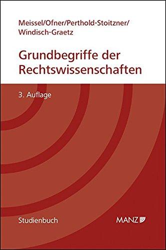 Grundbegriffe der Rechtswissenschaften: Erweiterungscurriculum: Einführung in die Rechtswissenschaften für Studierende nichtjuristischer Fachrichtungen (Manz Studienbücher)
