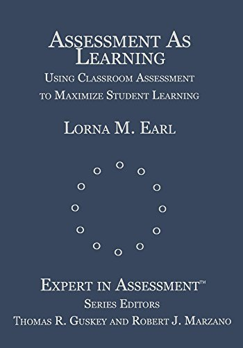 Assessment As Learning: Using Classroom Assessment to Maximize Student Learning (Experts In Assessment Series) by Lorna M. Earl (2003-05-15)